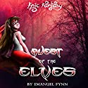 Quest of the Elves: The Elven Saga, Book 2 of 4 Audiobook by Emanuel Fynn Narrated by Tim McKiernan