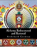 Alchemy Rediscovered and Restored, Archibald Cockren, 146365264X