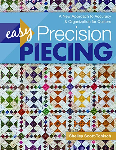 Easy Precision Piecing: A New Approach to Accuracy & Organization for Quilters