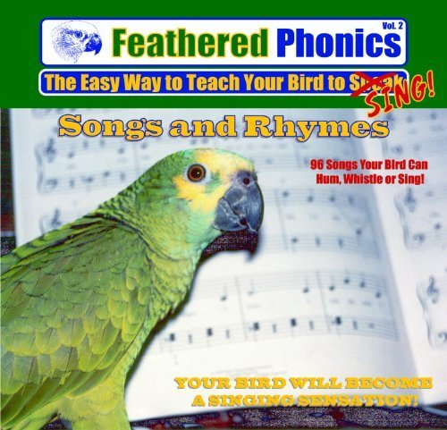 - Feathered Phonics The Easy Way To Teach Your Bird To Sing Volume 2: 96 Songs, Tunes, Whistles, and Rhymes by unknown (2006-10-27)