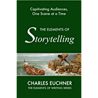 The Elements of Storytelling: Captivating Audiences, One Scene at a Time (Elements Mastery)