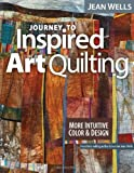 img - for Journey to Inspired Art Quilting: More Intuitive Color & Design by Jean Wells (2012-08-16) book / textbook / text book
