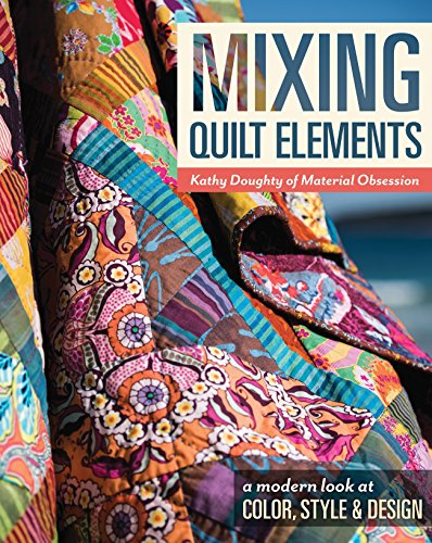 Mixing Quilt Elements: A Modern Look at Color, Style & Design ()