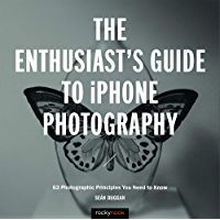 The Enthusiast's Guide to iPhone Photography: 63 Photographic Principles You Need to Know book cover