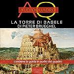 La Torre di Babele di Pieter Brueghel: Audioquadro | Paolo Beltrami