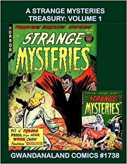 Book A Strange Mysteries Treasury: Volume 1: Gwandanaland Comics #1738 --- Thrilling Pre-Code Horror -- Featuring Some of the Most Alluring (And Dangerous) Women In Comics --- This Book: Issues #1,3-7