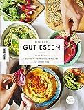 Einfach gut essen: Sarah Brittons schnelle vegetarische Gerichte für jeden Tag und jedes Budget – vegetarisch kochen mit zero waste nach dem Baukastenprinzip der Autorin von My New Roots