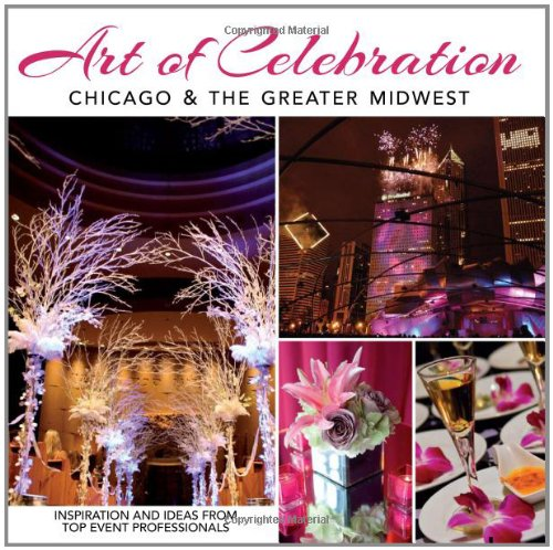Read Online Art of Celebration Chicago & the Greater Midwest: The Making of a Gala PDF