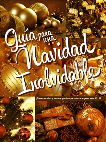 Descargar Libro Guía Para Una Navidad Inolvidable: ¿tienes Sueños Y Deseos Que Buscas Concretar Este Inicio De Año? Ileana Galimberti