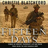 Front cover for the book Fifteen Days: Stories of Bravery, Friendship, Life and Death from Inside the New Canadian Army by Christie Blatchford