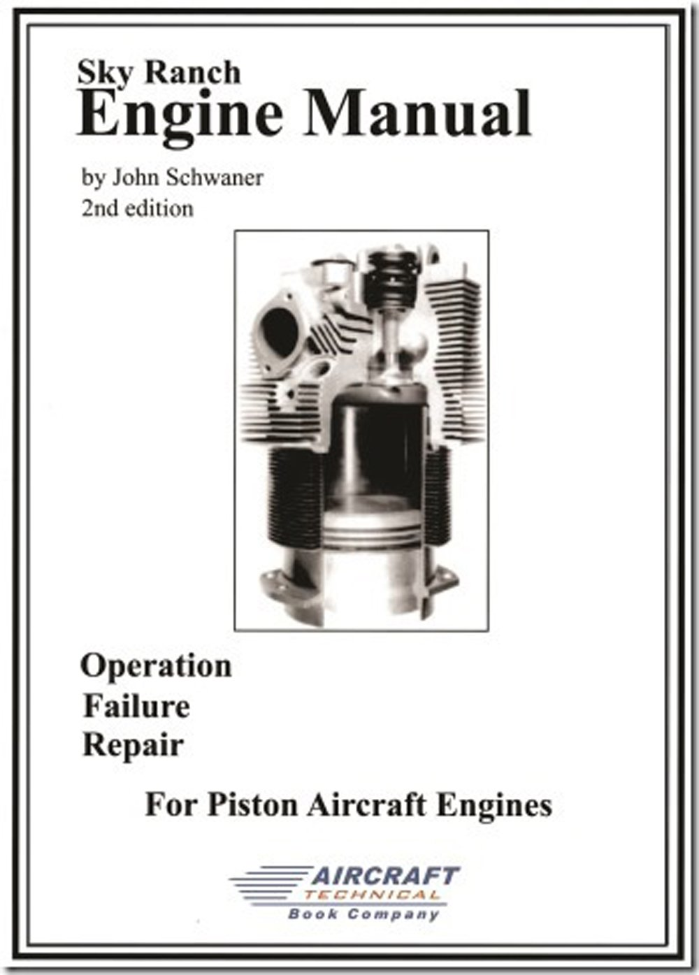 Sky Ranch Engine Manual: Operation, failure, repair, piston aircraft  engines: John Schwaner: 9780983865896: Amazon.com: Books