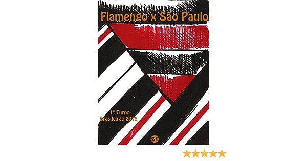 Flamengo x São Paulo: Brasileirão 2016/1º Turno (Campanha do Clube de Regatas do Flamengo no Campeonato Brasileiro 2016 Série A Livro 9) (Portuguese ...