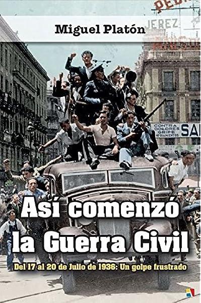 Así comenzó la Guerra Civil: Amazon.es: Platón Carnicero, Miguel: Libros