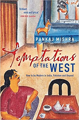 Temptations of the West: How to be Modern in India, Pakistan and