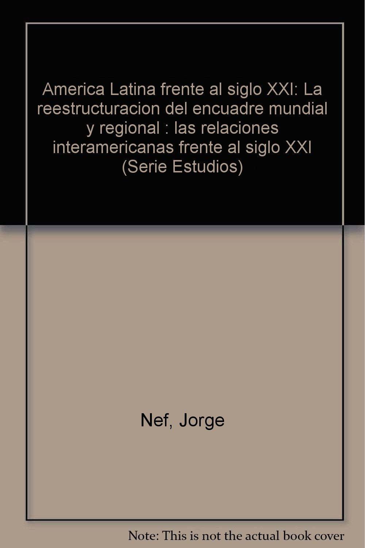 América Latina frente al siglo XXI: La reestructuración del encuadre ...