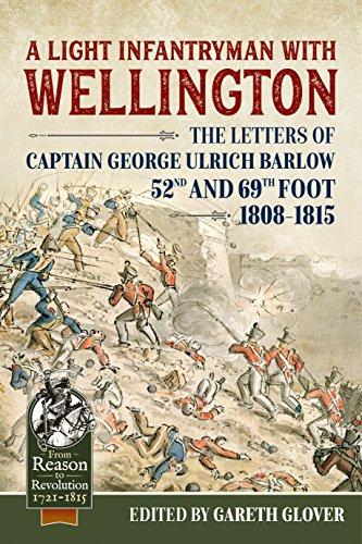 - A Light Infantryman with Wellington: The Letters of Captain George Ulrich Barlow 52nd and 69th Foot 1808-15 (From Reason To Revolution)