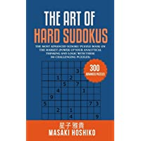 The Art Of Hard Sudokus: The Most Advanced Sudoku Puzzle Book On The Market (Power Up Your Analytical Thinking And Logic With These 300 Challenging Puzzles)