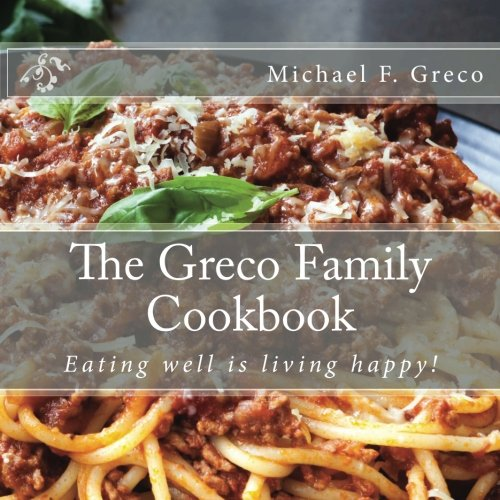 Greco Family Cookbook: Eating well is living happy!