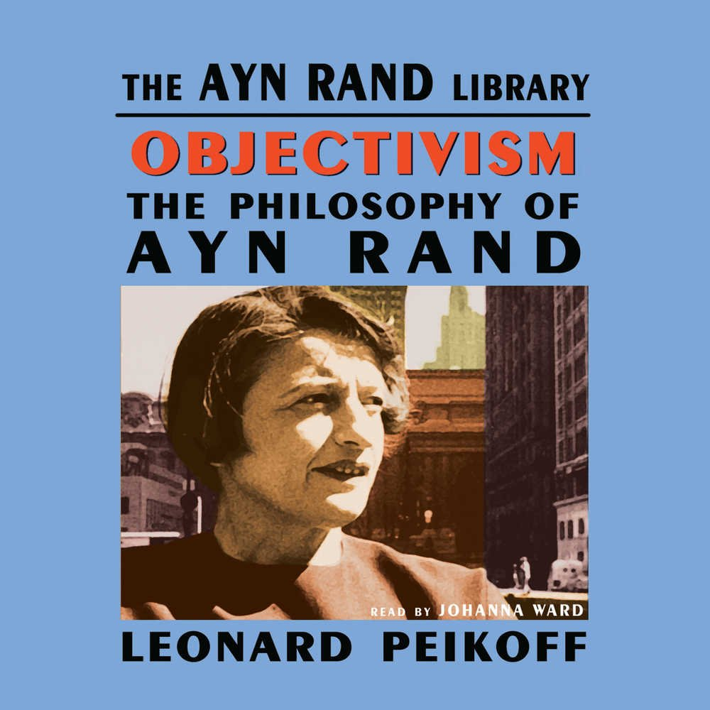Download Objectivism The Philosophy Of Ayn Rand By Leonard Peikoff