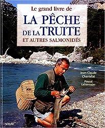 Le grand livre de la pêche de la truite et autres salmonidés