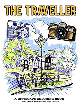 The Traveller A Cityscape Coloring Book Relaxation And Mindfulness Design Vintage Camera Famous Image To Color For