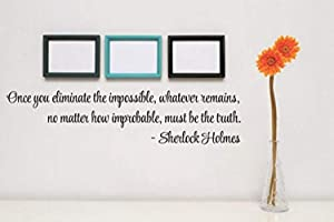 Wall Vinyl Decal Home Decor - Art Sticker Once You Eliminate The Impossible Whatever Remains No Matter How Improbable Must Be The Truth Sherlock Holmes - Home Room Removable Mural HDS13632