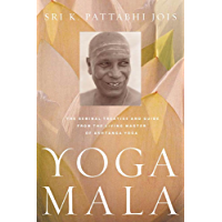 Yoga Mala: The Seminal Treatise and Guide from the Living Master of Ashtanga Yoga (English Edition)