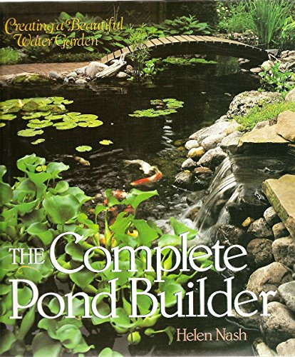 The Complete Pond Builder: Creating a Beautiful Water Garden