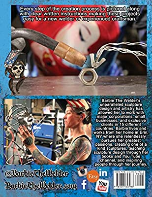 How To Weld Scrap Metal Art 30 Easy Welding Projects You Can Make At Home The Welder Barbie Amazon Com Au Books