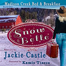 Snow Belle: Madison Creek Bed & Breakfast, Book 1 Audiobook by Jackie Castle Narrated by Kamie Tierce