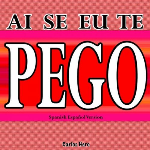 Ai Se Eu Te Pego (Spanish Español Version)