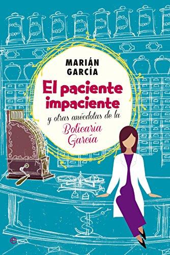 El Paciente Impaciente Y Otras Anécdotas De La Boticaria García (Actualidad) (Spanish Edition