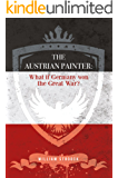 The Austrian Painter: What if Germany won the Great War?