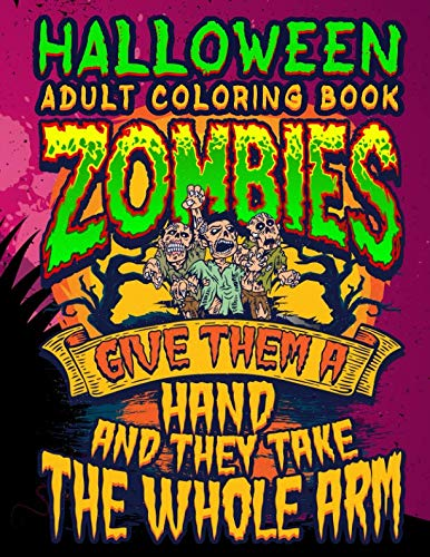 Halloween Adult Coloring Book Zombies Give Them A Hand And They Take The Whole Arm: Halloween Book for Adults with Vintage Style Spiritual Line Art Drawings (Halloween Coloring Books for Adults)
