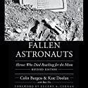 Fallen Astronauts: Heroes Who Died Reaching for the Moon Audiobook by Colin Burgess, Kate Doolan Narrated by Mark Sando
