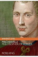 Machiavelli: Philosopher of Power (Eminent Lives) Kindle Edition