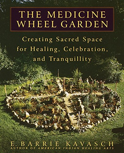 (The Medicine Wheel Garden: Creating Sacred Space for Healing, Celebration, and Tranquillity)
