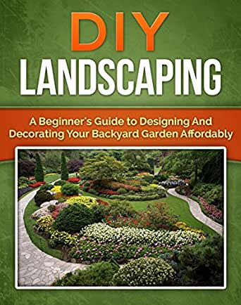Diy Landscaping A Beginner S Guide To Designing And Decorating