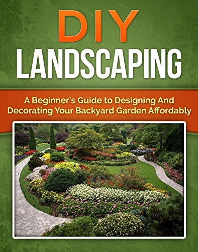 DIY Landscaping: A Beginner#039s Guide to Designing and Decorating Your Backyard Garden Affordably Mini Farming Homesteader Book 1