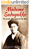Madame Sadayakko: The Geisha who Seduced the West