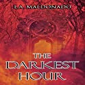 The Darkest Hour Audiobook by L. A. Maldonado Narrated by Josh Brogadir