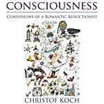 Consciousness: Confessions of a Romantic Reductionist (MIT Press) | Christof Koch
