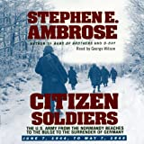 Front cover for the book Citizen Soldiers: The U. S. Army from the Normandy Beaches to the Bulge to the Surrender of Germany by Stephen E. Ambrose