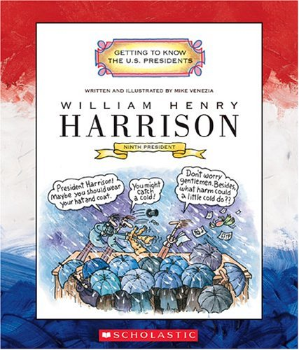 William Henry Harrison: Ninth President, 1841 (Getting to Know the U.S. Presidents)