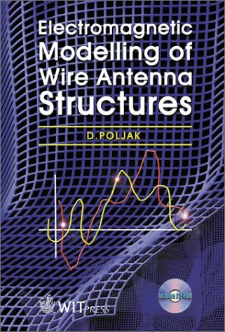 Read Online Electromagnetic Modelling of Wire Antenna Structures (Advances in Electrical and Electronic Engineering) PDF