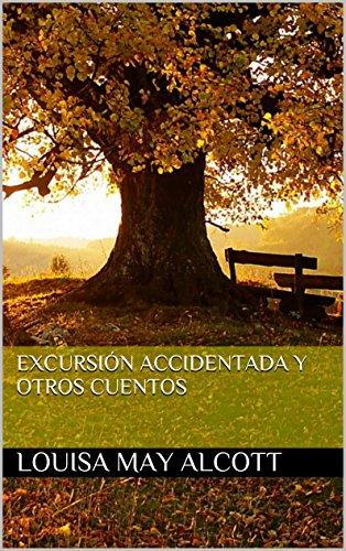 Excursión Accidentada y otros Cuentos (Spanish Edition) by [Alcott, Louisa May]