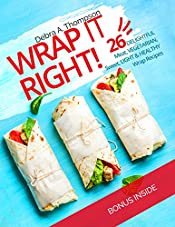 Wrap it right!: 26 delightful meat, vegetarian, sweet, light and healthy wrap recipes