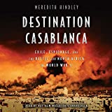 Destination Casablanca: Exile, Espionage, and the Battle for North Africa in World War II - Library Edition