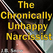 The Chronically Unhappy Narcissist Audiobook by J. B. Snow Narrated by Anneliese Rennie