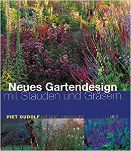 Neues Gartendesign Mit Stauden Und Gräsern: Amazon.de: Piet Oudolf, Noel  Kingsbury, Leila G. Neubert Mader, Uwe Genzwürker: Bücher
